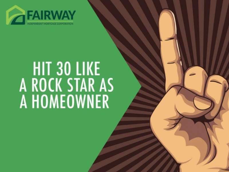 Hit 30 Like a Rock Star as a Homeowner