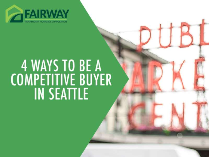 4 Ways to Be a Competitive Buyer in Seattle