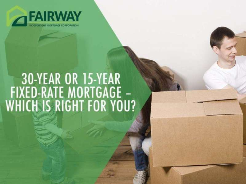 30-Year or 15-Year Fixed-Rate Mortgage – which is right for you?